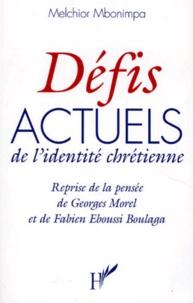 DEFIS ACTUELS DE L'IDENTITE CHRETIENNE. Reprise de la pensée de Georges Morel et Fabien Eboussi Boulaga - Melchior Mbonimpa |