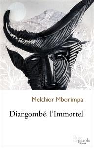 Melchior Mbonimpa - Diangombé, l'Immortel.