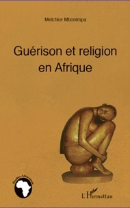 Melchior Mbonimpa - Guérison et religion en Afrique.