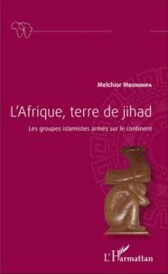 LAfrique, terre de jihad - Les groupes islamistes armés sur le continent.pdf