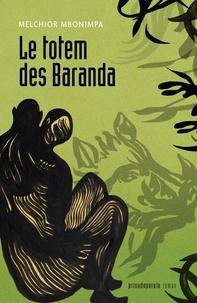 Melchior Mbonimpa - Le totem des baranda 2e ed..