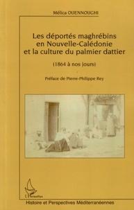 Mélica Ouennoughi - Les déportés maghrébins en Nouvelle-Caledonie et la culture du palmier dattier de 1864 à nos jours.