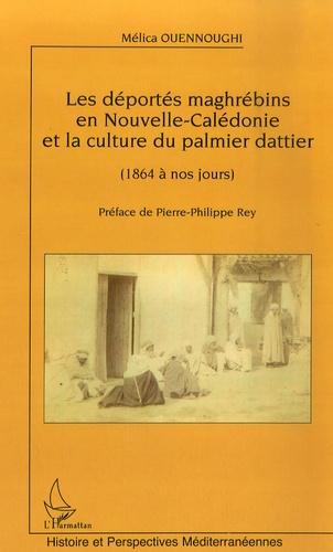 Mélica Ouennoughi - Les déportés maghrébins en Nouvelle-Calédonie et la culture du palmier dattier de 1864 à nos jours.