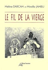 Mélina Darcam et Mireille Jambu - Le fil de la vierge.