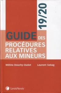 Mélina Douchy-Oudot et Laurent Sebag - Guide des procédures relatives aux mineurs.