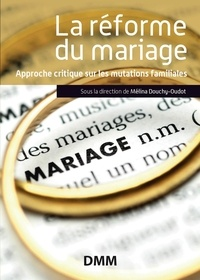 Mélina Douchy-Oudot - La réforme du mariage - Prospectives en matière familiale.