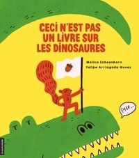 Mélina Schoenborn et Felipe Arriagada-Nunez - Ceci n'est pas un livre sur les dinosaures.