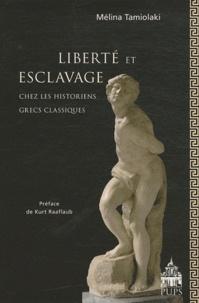 Mélina Tamiolaki - Liberté et esclavage chez les historiens grecs classiques.