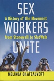 Melinda Chateauvert - Sex Workers Unite - A History of the Movement from Stonewall to SlutWalk.