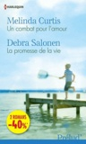 Melinda Curtis et Debra Salonen - Un combat pour l'amour ; La promesse de la vie.