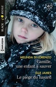 Melinda Di Lorenzo et Elle James - Camille, une enfant à sauver - Le piège du hasard.