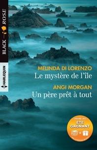 Melinda Di Lorenzo et Angi Morgan - Le mystère de l'île - Un père prêt à tout.