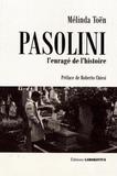 Mélinda Toën - Pasolini, l'enragé de l'histoire.