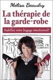 Mélisa Beaudry - La thérapie de la garde-robe - Habillez votre bagage émotionnel !.