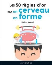 Mélisa Kemel - Les 50 règles d'or pour un cerveau en forme.
