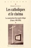 Mélisande Leventopoulos - Les catholiques et le cinéma - La construction d'un regard critique (France, 1895-1958).