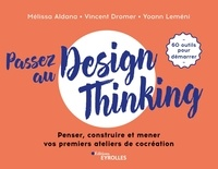 Mélissa Aldana et Vincent Dromer - Passez au Design Thinking - Penser, construire et mener vos premiers ateliers de cocréation.