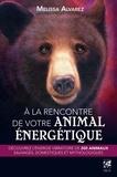 Melissa Alvarez - A la rencontre de votre animal énergétique - Découvrez l'énergie vibratoire de 200 animaux sauvages, domestiques et mythologiques.