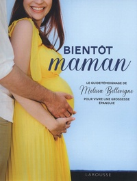 Melissa Bellevigne - Bientôt maman - Le guide-témoignage de Melissa Bellevigne pour vivre une grossesse épanouie.