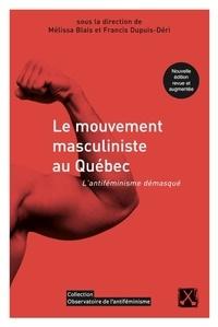 Mélissa Blais et Francis Dupuis-Déri - Le mouvement masculiniste au Québec — Nouvelle édition revue et augmentée - L'antiféminisme démasqué.