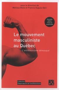 Mélissa Blais et Francis Dupuis-Déri - Le mouvement masculiniste au Québec - L'antiféminisme démasqué.
