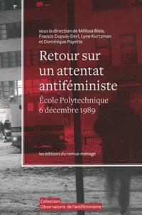 Mélissa Blais et Francis Dupuis-Déri - Retour sur un attentat antiféministe - Ecole Polytechnique de Montréal, 6 décembre 1989. 1 DVD