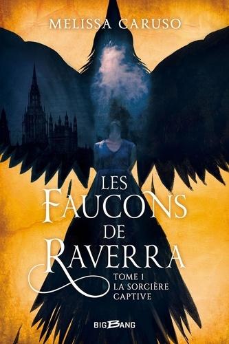 Les faucons de Raverra Tome 1 La sorcière captive