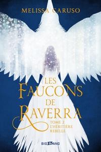 Melissa Caruso - Les faucons de Raverra Tome 2 : L'Héritière rebelle.