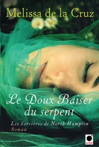 Melissa de la Cruz - Le Doux baiser du serpent (Les Sorcières de North Hampton**).
