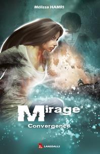 Mélissa Hamri - Mirage - Tome 2, Convergence.