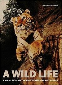 Melissa Harris - A wild life : a visual biography of photographer Nick Nichols.