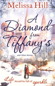Melissa Hill - A Diamond from Tiffany's - And Other Stories.