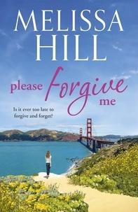 Melissa Hill - Please Forgive Me.