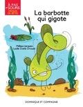 Mélissa Jacques et Lucile Danis Drouot - La barbotte qui gigote.
