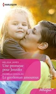 Melissa James et Michelle Douglas - Une promesse pour Jennifer - Le gentleman amoureux.