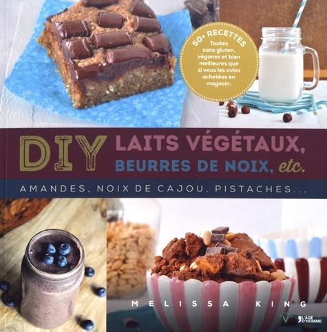 Melissa King - DIY laits végétaux, beurres de noix, etc - Amandes, noix de cajou, pistaches....