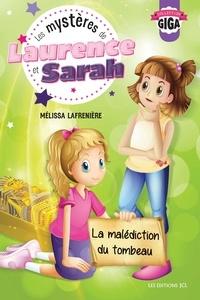 Mélissa Lafrenière - Les mystères de Laurence et Sarah, T.2 - La malédiction du tombeau.