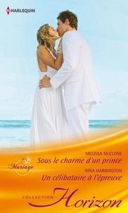 Melissa McClone et Nina Harrington - Sous le charme d'un prince - Un célibataire à l'épreuve.