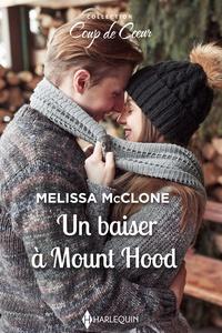 Melissa McClone - Un baiser à Mount Hood.