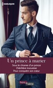 Melissa McClone et Janette Kenny - Un prince à marier - Sous le charme d'un prince - L'héritière insoumise - Pour conquérir son coeur.