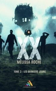 Mélissa Roche - XX - tome 3 : Les derniers jours.