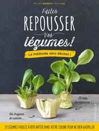 Mélissa Roupach et Felix Lill - Faîtes repousser vos légumes ! - La méthode zéro déchet !.