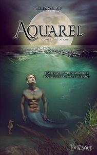 Melissa Scanu - Aquarel Tome 1 : Initiation.