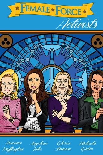 Female Force: Activists: Gloria Steinem, Melinda Gates, Arianna Huffington & Angelina Jolie. Seymour, Melissa