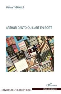 Mélissa Theriault - Arthur Danto ou l'art en boîte.