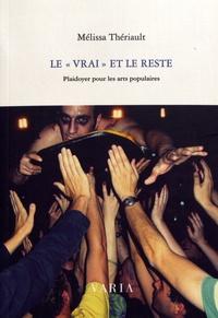 """Mélissa Theriault - Le """"vrai"""" et le reste - Plaidoyer pour les arts populaires."""