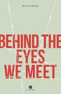 Mélissa Verreault et Arielle Aaronson - Behind the Eyes We Meet.