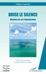 Melkior Capitolin - Brise le silence - Histoire de vie régénérante.