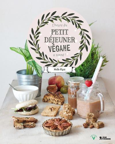 Melle Pigut - L'heure du petit déjeuner végane a sonné !.