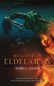 Mélodie Or - Eldélaran Tome 1 : La Clé.